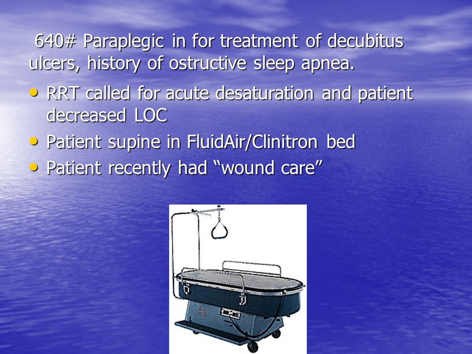 640# Paraplegic in for treatment of decubitus ulcers, history of ostructive sleep apnea.