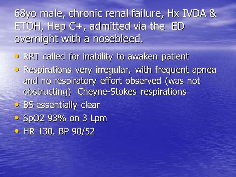 68yo male, chronic renal failure, Hx IVDA & ETOH, Hep C+, admitted via the ED overnight with a nosebleed.