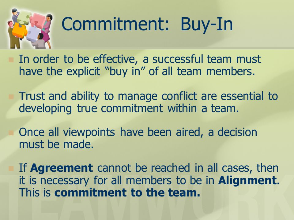 Commitment: Buy-In In order to be effective, a successful team must have the explicit buy in of all team members.