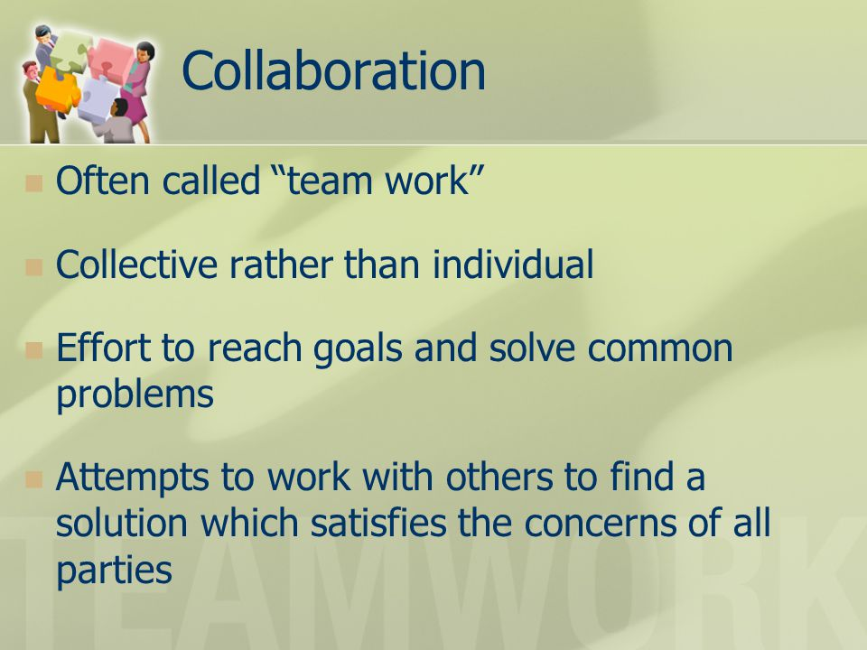 Collaboration Often called team work