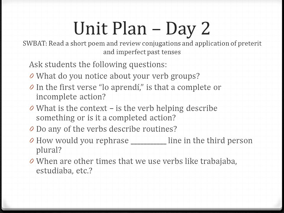 Unit Plan – Day 2 SWBAT: Read a short poem and review conjugations and application of preterit and imperfect past tenses