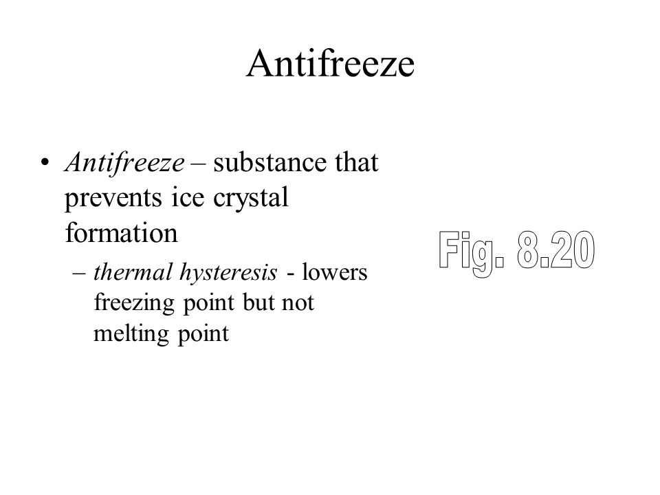 Antifreeze Antifreeze – substance that prevents ice crystal formation. thermal hysteresis - lowers freezing point but not melting point.
