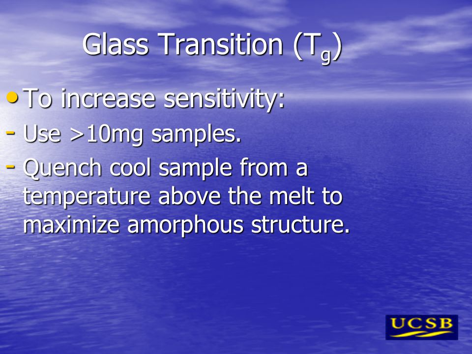 Glass Transition (Tg) To increase sensitivity: Use >10mg samples.