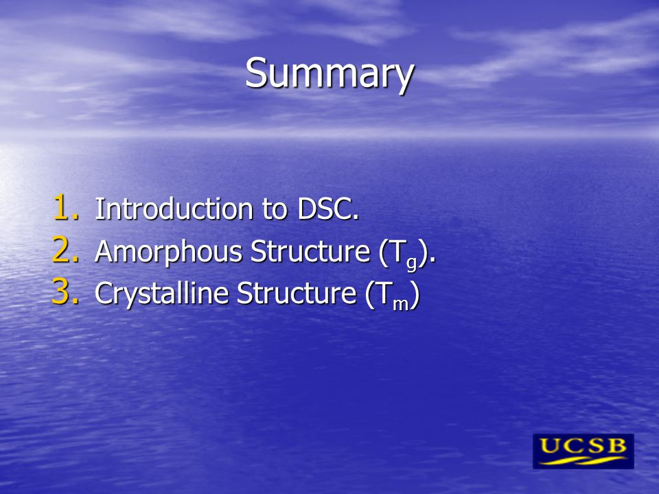 Summary Introduction to DSC. Amorphous Structure (Tg).