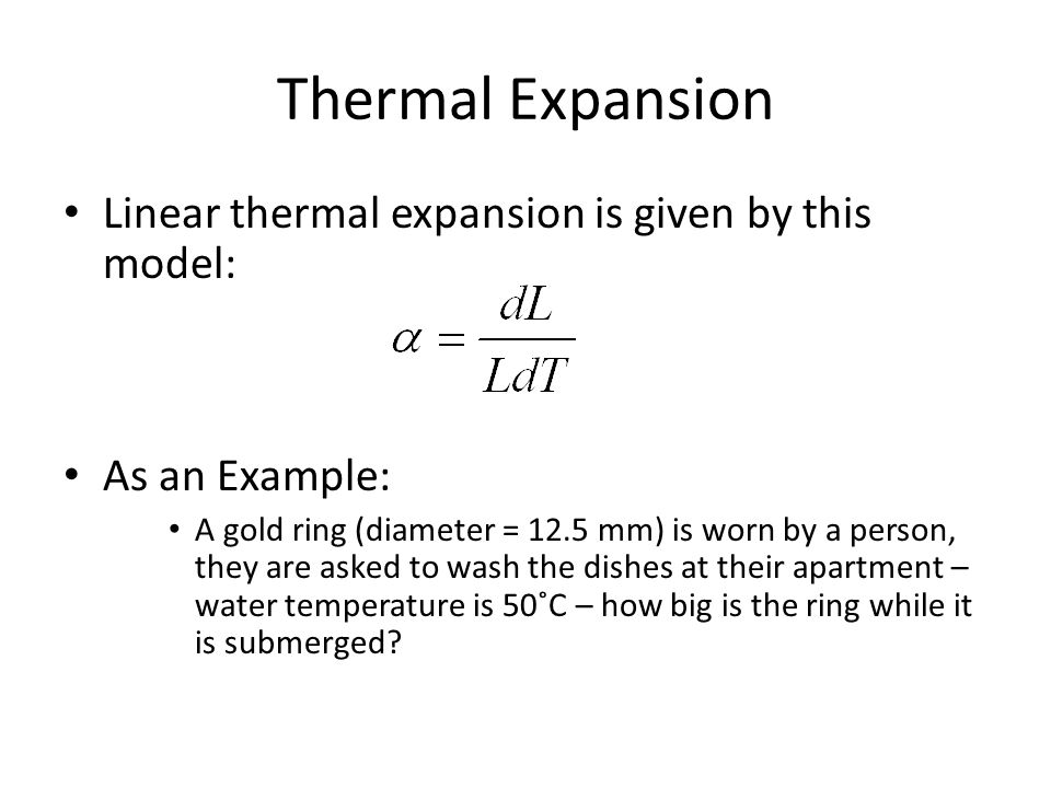 Thermal Expansion Linear thermal expansion is given by this model:
