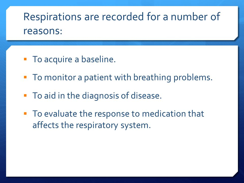 Respirations are recorded for a number of reasons: