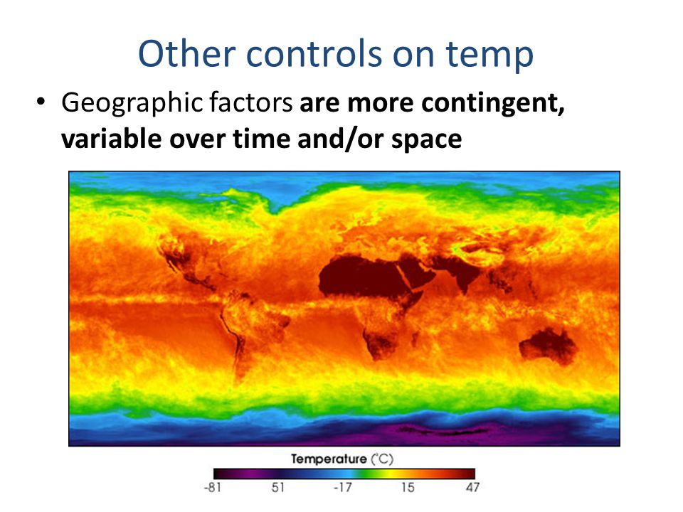Other controls on temp Geographic factors are more contingent, variable over time and/or space. Nitrogen (78%)