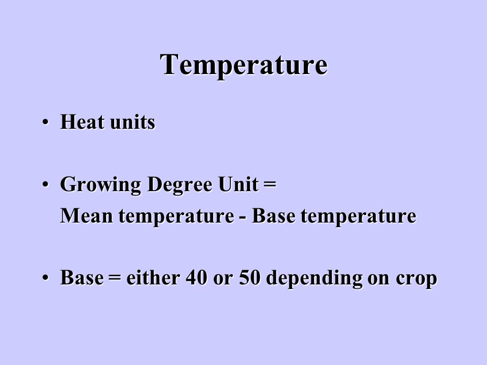 Temperature Heat units Growing Degree Unit =