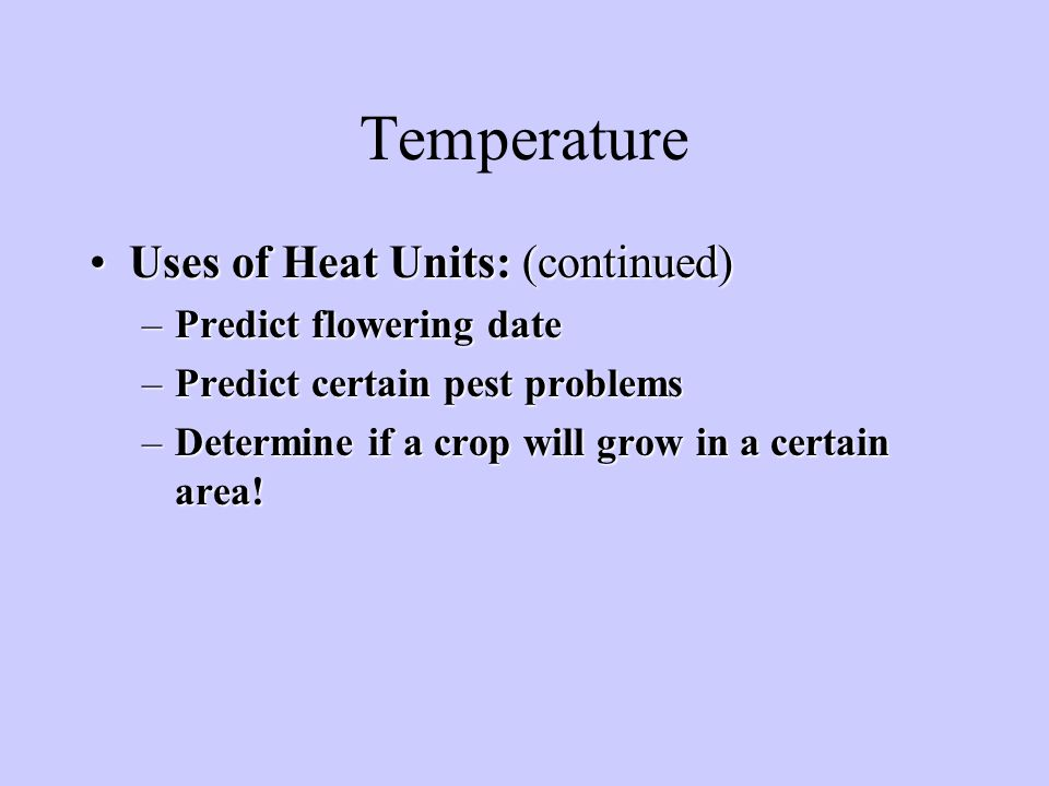 Temperature Uses of Heat Units: (continued) Predict flowering date