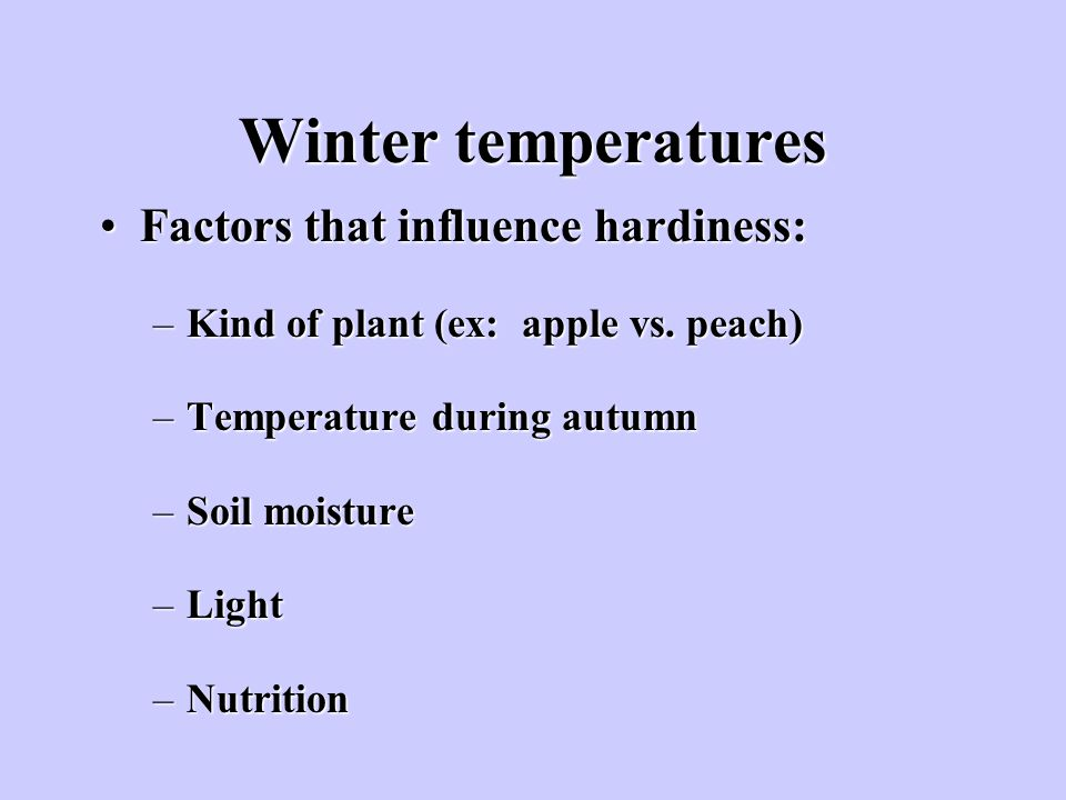 Winter temperatures Factors that influence hardiness: