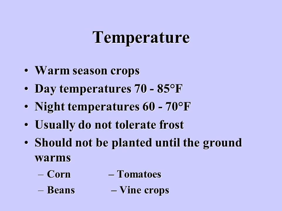 Temperature Warm season crops Day temperatures 70 - 85°F