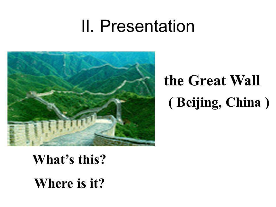 II. Presentation the Great Wall ( Beijing, China ) What's this