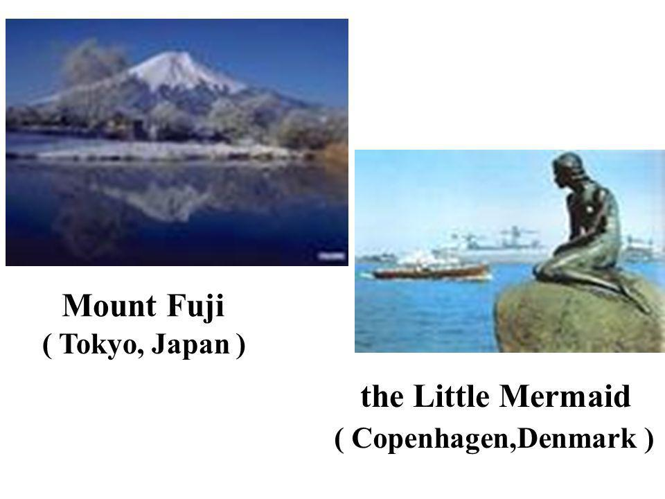 Mount Fuji ( Tokyo, Japan ) the Little Mermaid ( Copenhagen,Denmark )