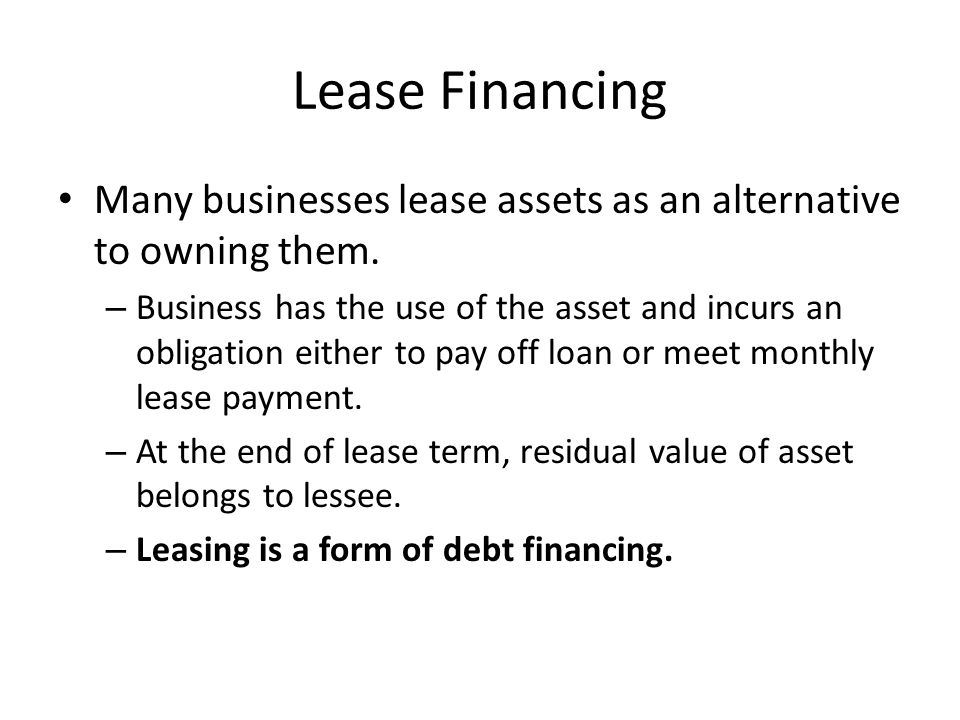 Lease Financing Many businesses lease assets as an alternative to owning them.