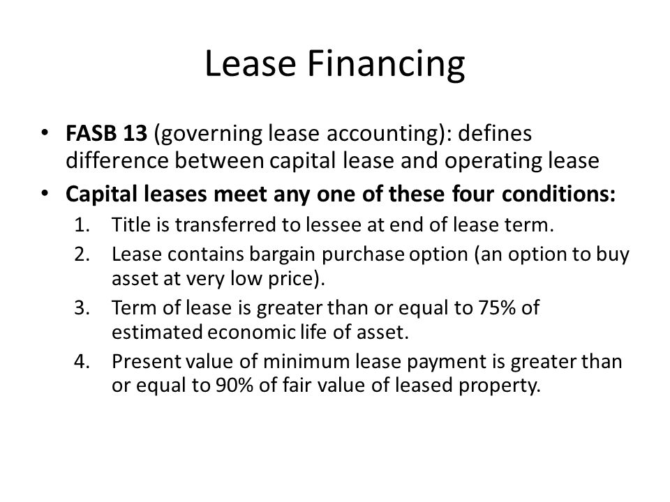 Lease Financing FASB 13 (governing lease accounting): defines difference between capital lease and operating lease.