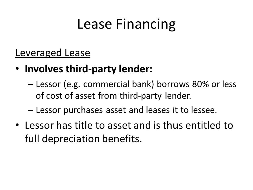 Lease Financing Leveraged Lease Involves third-party lender: