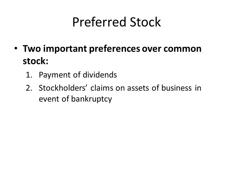 Preferred Stock Two important preferences over common stock: