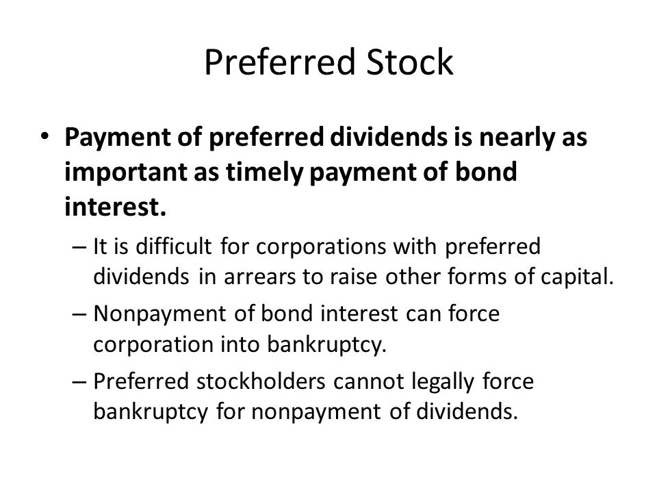 Preferred Stock Payment of preferred dividends is nearly as important as timely payment of bond interest.