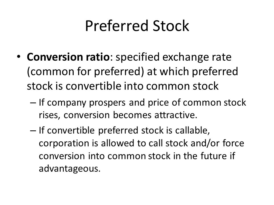 Preferred Stock Conversion ratio: specified exchange rate (common for preferred) at which preferred stock is convertible into common stock.