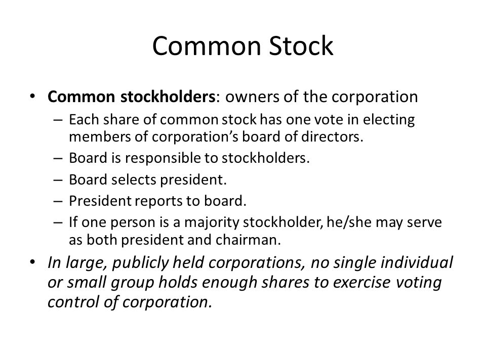 Common Stock Common stockholders: owners of the corporation