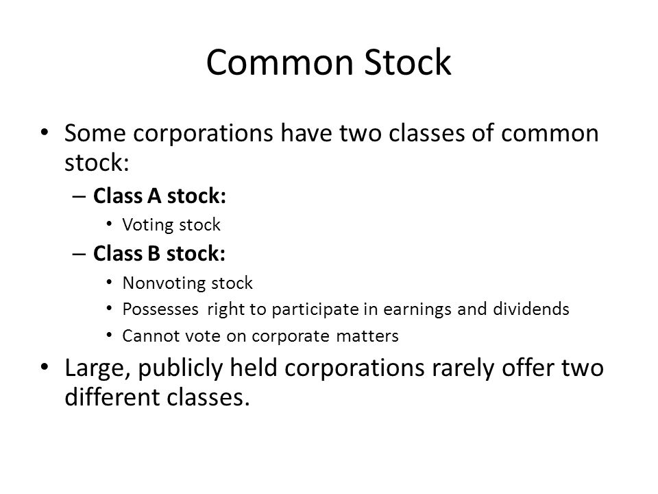 Common Stock Some corporations have two classes of common stock: