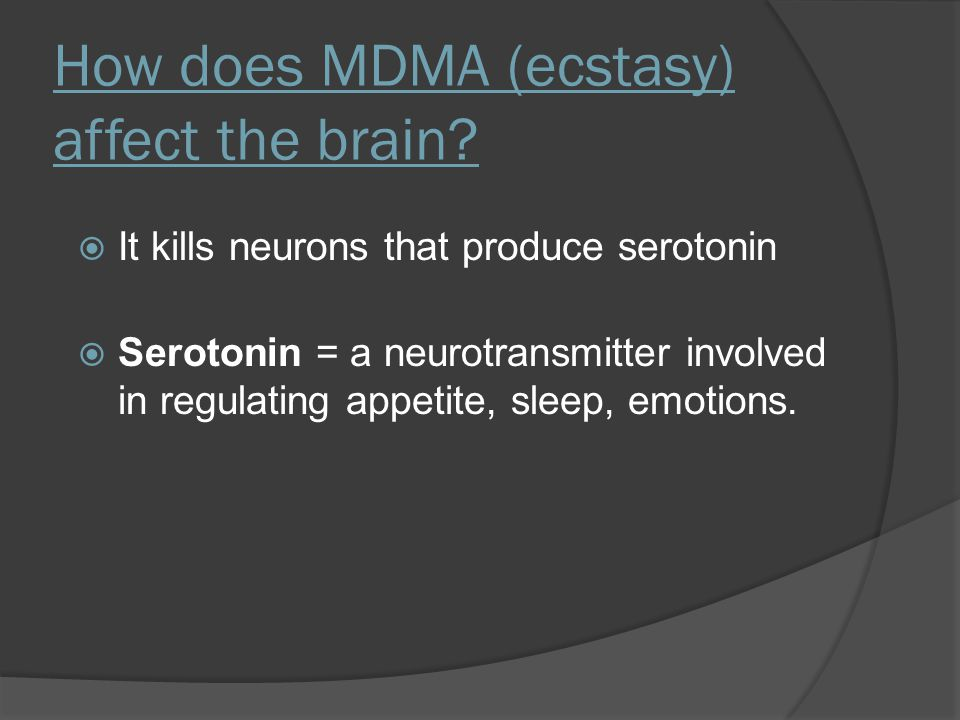How does MDMA (ecstasy) affect the brain