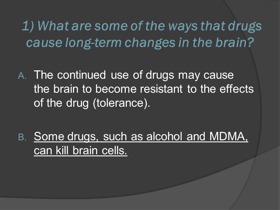 1) What are some of the ways that drugs cause long-term changes in the brain