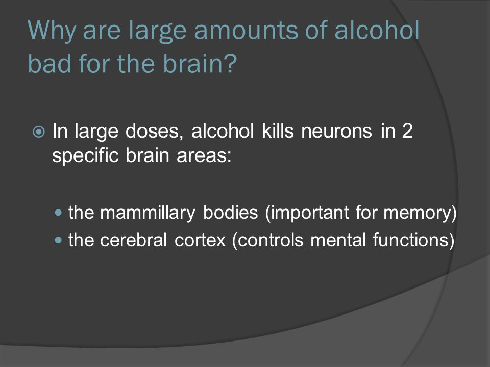 Why are large amounts of alcohol bad for the brain