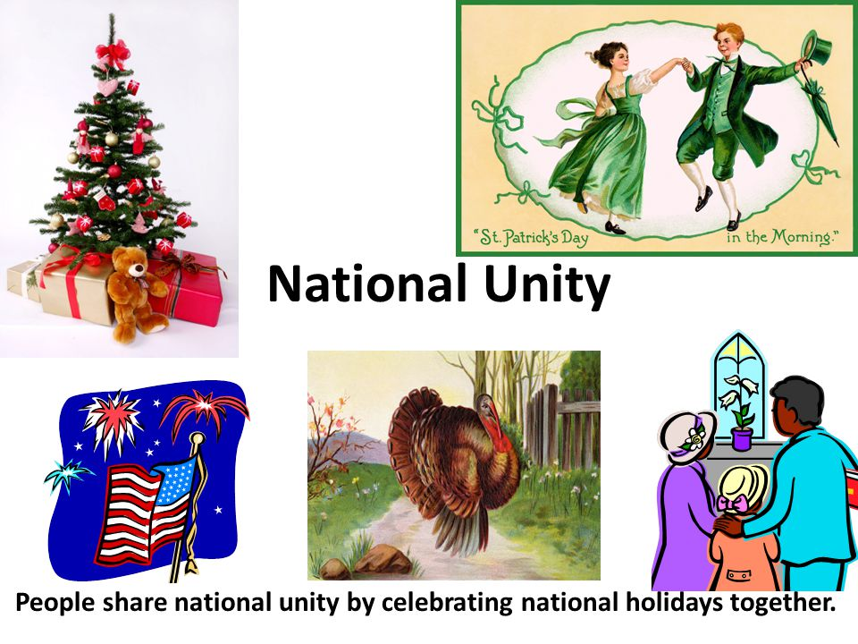 National Unity People share national unity by celebrating national holidays together.