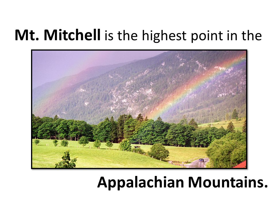 Mt. Mitchell is the highest point in the