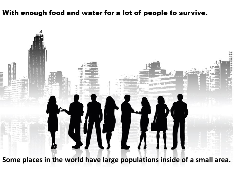 With enough food and water for a lot of people to survive.