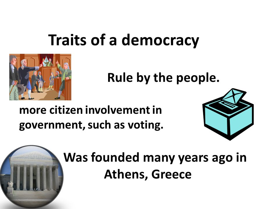 Traits of a democracy Rule by the people.