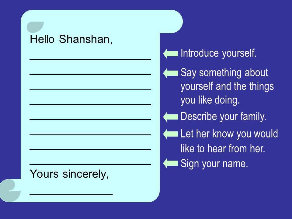 Hello Shanshan, ___________________. Yours sincerely, _____________. Introduce yourself.
