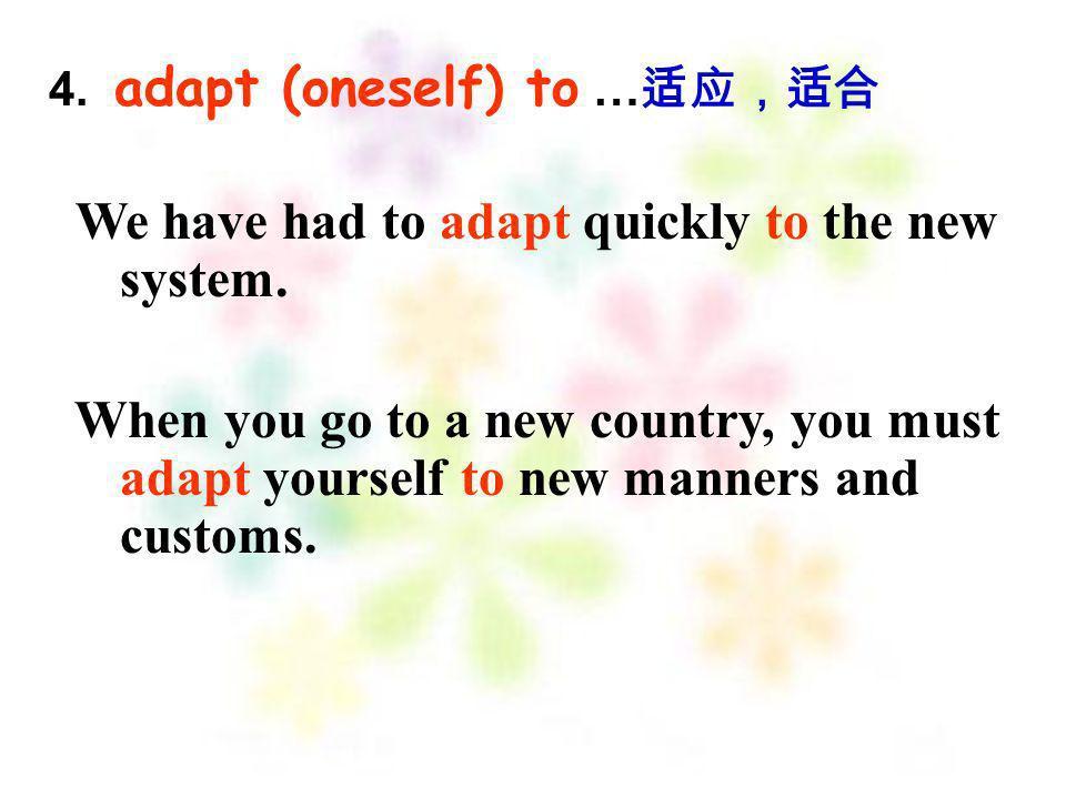 4. adapt (oneself) to …适应,适合