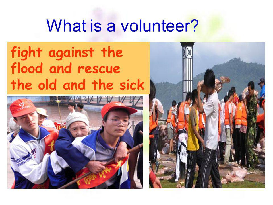What is a volunteer fight against the flood and rescue the old and the sick