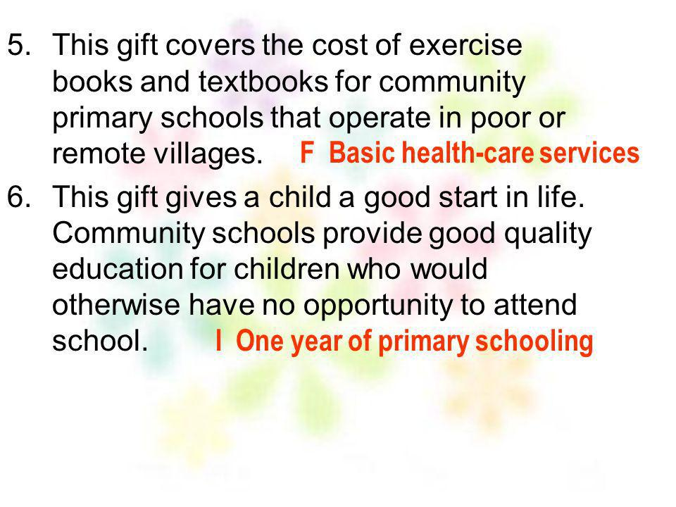 This gift covers the cost of exercise books and textbooks for community primary schools that operate in poor or remote villages.