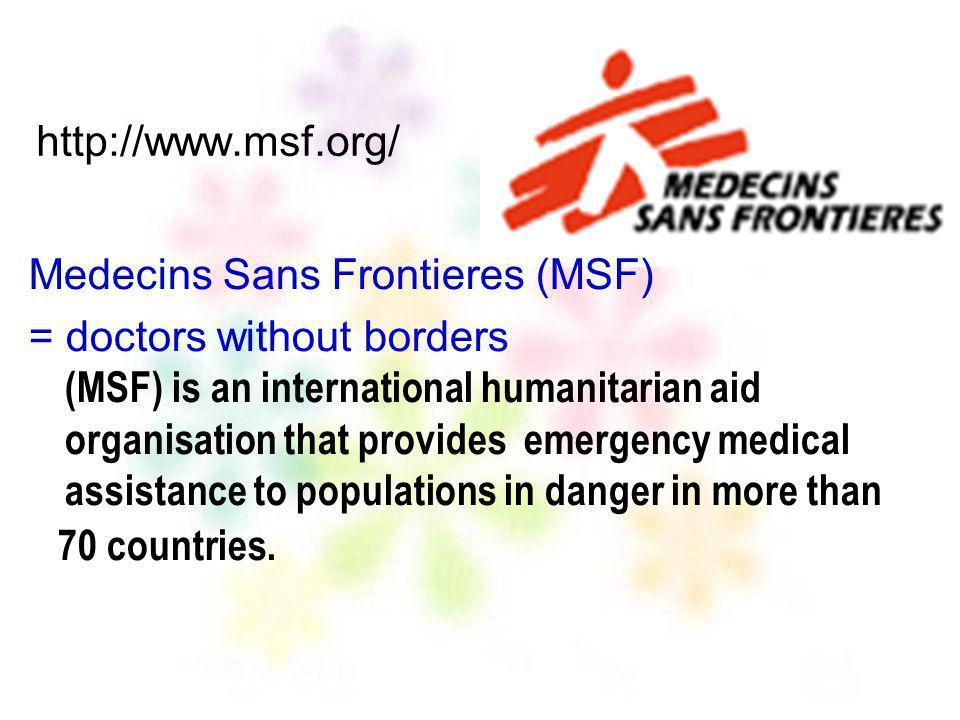 http://www.msf.org/ Medecins Sans Frontieres (MSF)
