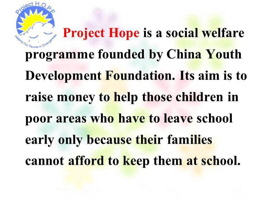 Project Hope is a social welfare programme founded by China Youth Development Foundation.
