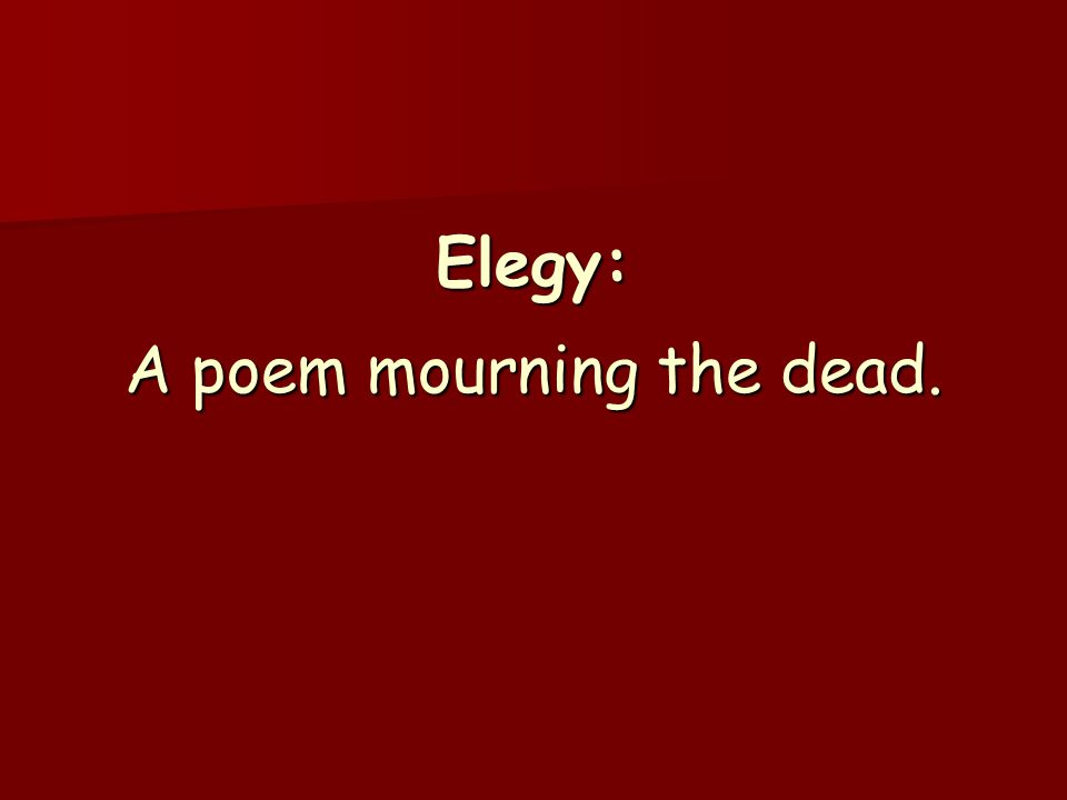 Elegy: A poem mourning the dead.