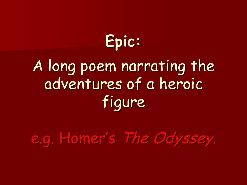 Epic: A long poem narrating the adventures of a heroic figure e. g