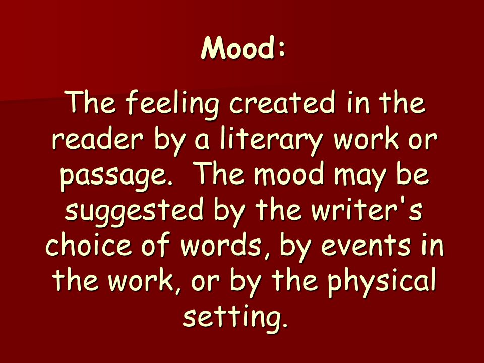 Mood: The feeling created in the reader by a literary work or passage