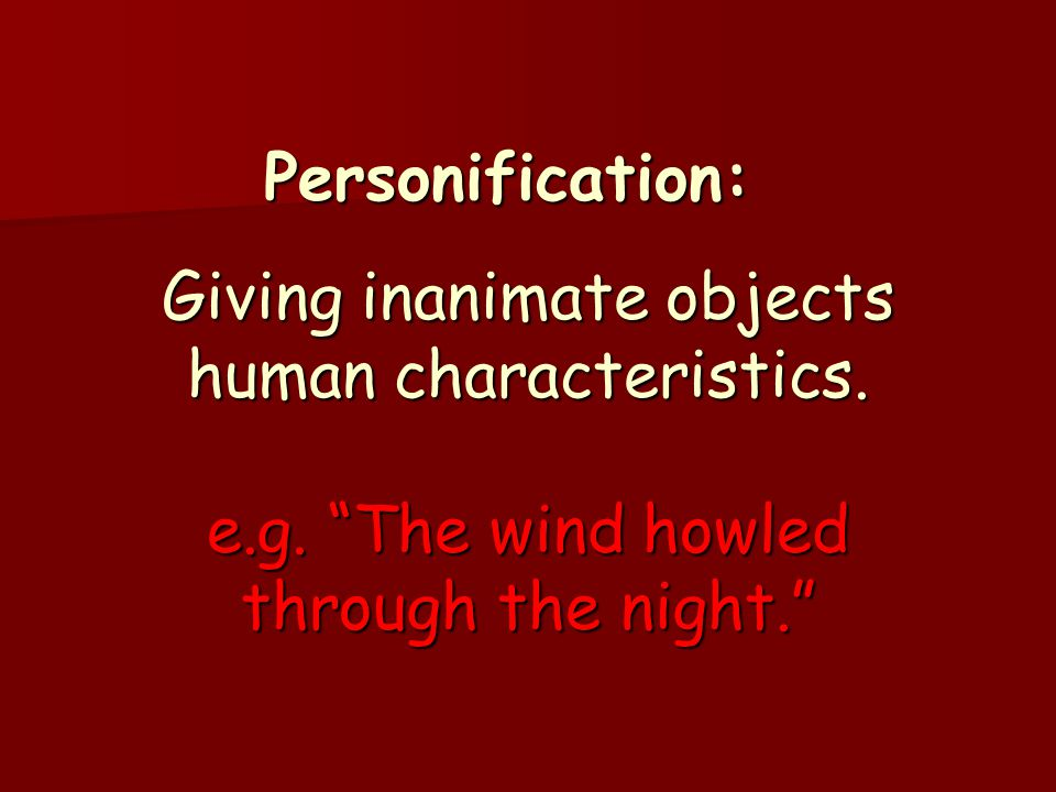 Personification:. Giving inanimate objects human characteristics. e. g
