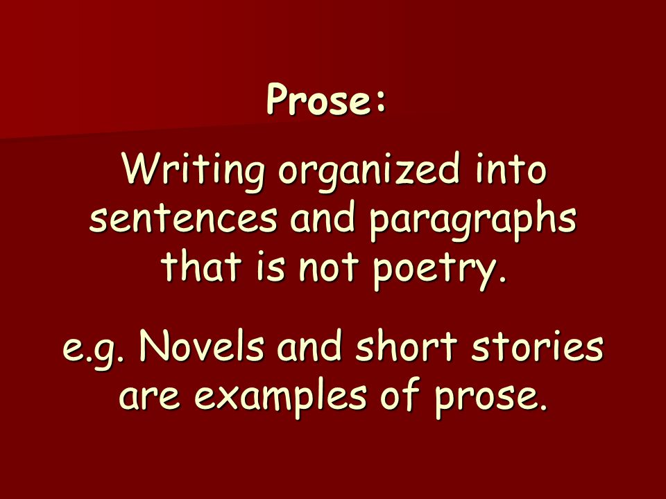 Prose: Writing organized into sentences and paragraphs that is not poetry.