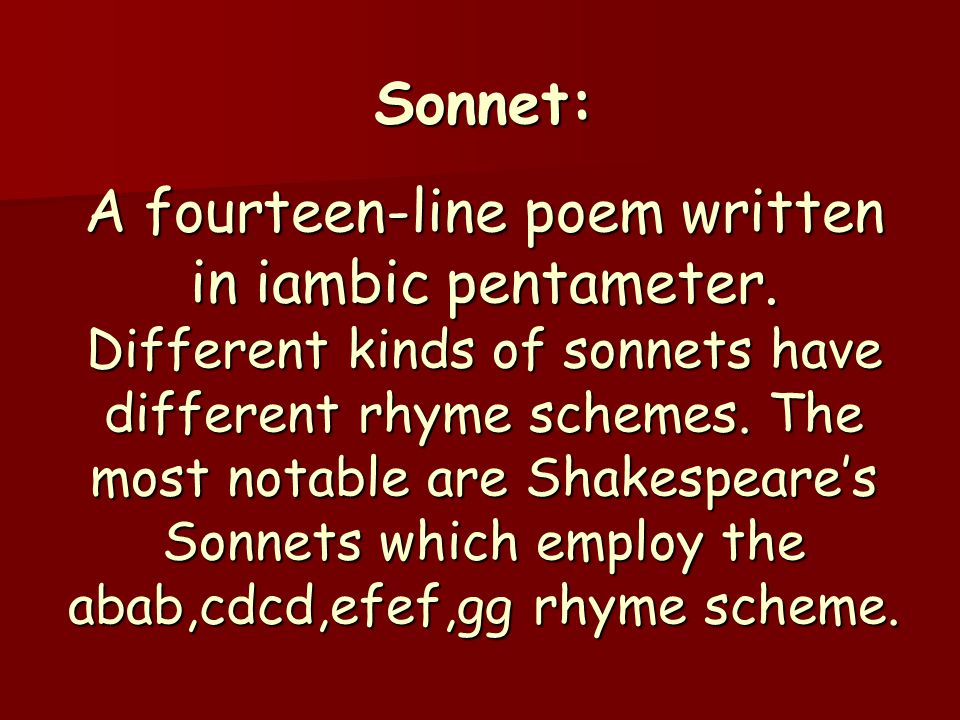 Sonnet: A fourteen-line poem written in iambic pentameter