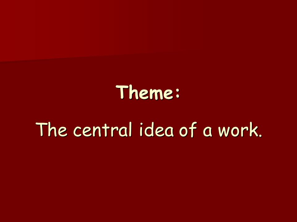 Theme: The central idea of a work.