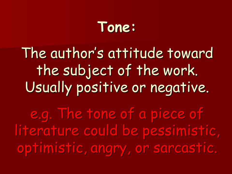 Tone: The author's attitude toward the subject of the work