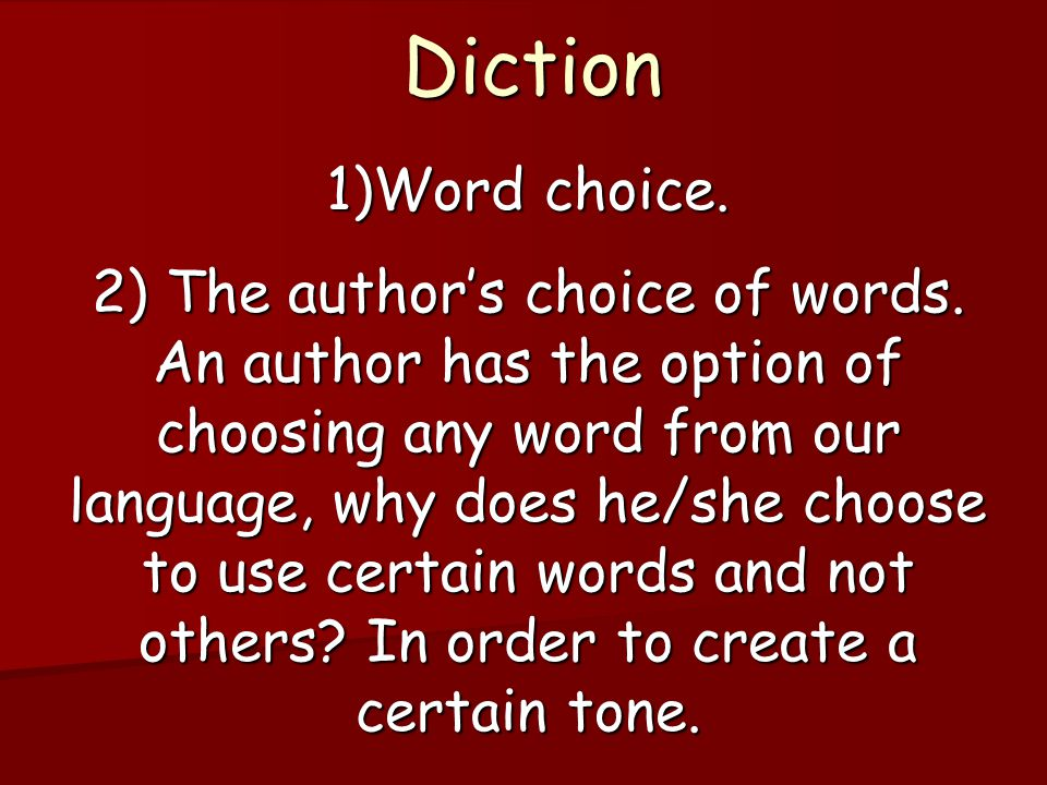 Diction 1)Word choice.