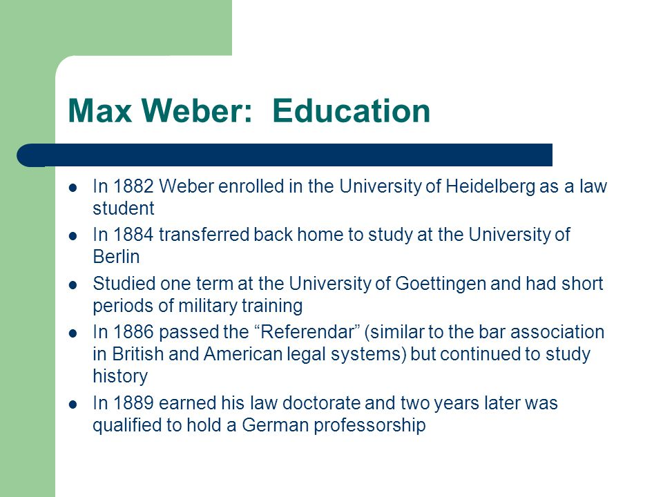 Max Weber: Education In 1882 Weber enrolled in the University of Heidelberg as a law student.