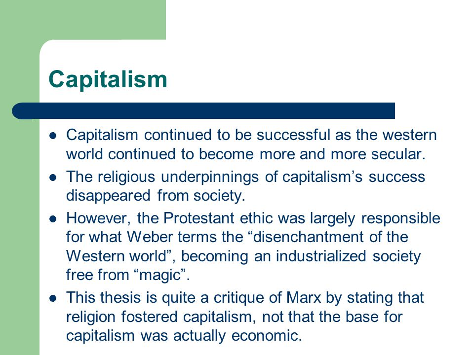 Capitalism Capitalism continued to be successful as the western world continued to become more and more secular.