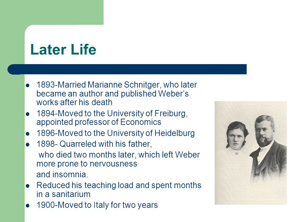 Later Life 1893-Married Marianne Schnitger, who later became an author and published Weber's works after his death.